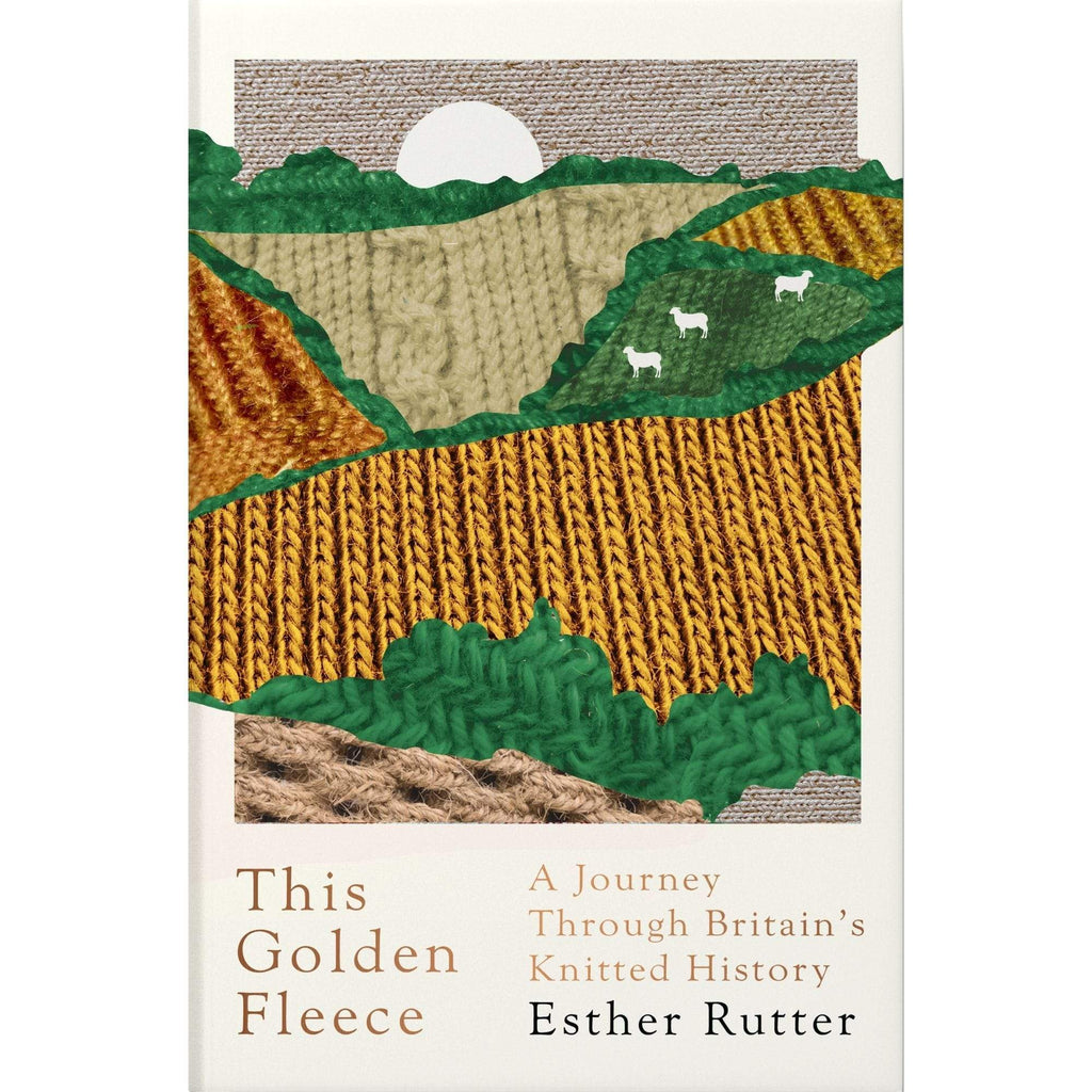 "Cover of ""This Golden Fleece: A Journey through Britain's Knitted History"" by Esther Rutter."