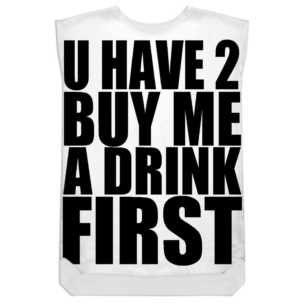 U HAVE TO BUY ME A DRINK FIRST