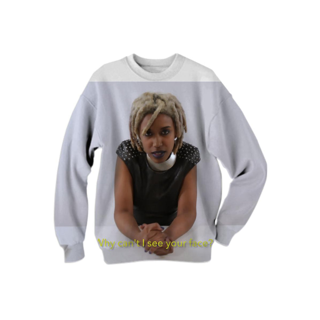 E Why Can t I See Your Face Sweatshirt