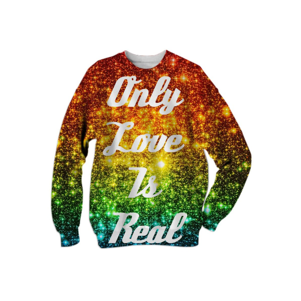 Only Love is Real Sweatshirt