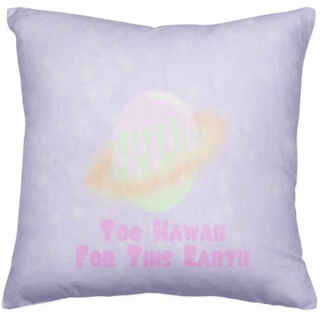 Too Kawaii For This Earth Pillow