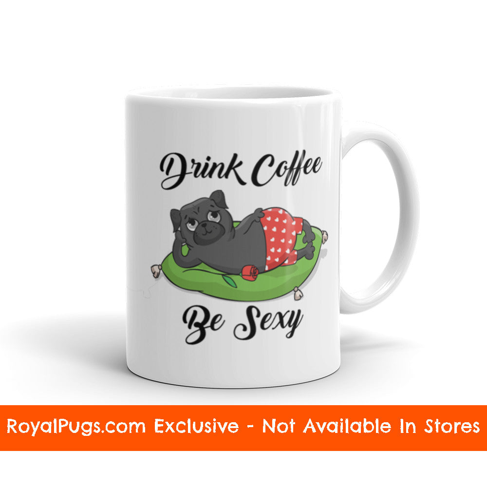 Drink Coffee Be Sexy Pug Mug