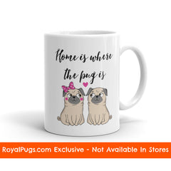 Home Is Where The Pug Is Pug Mug