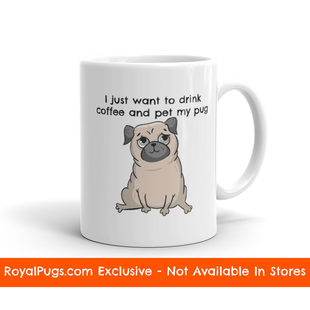 I Just Want to Drink Coffee and Pet My Pug Pug Mug
