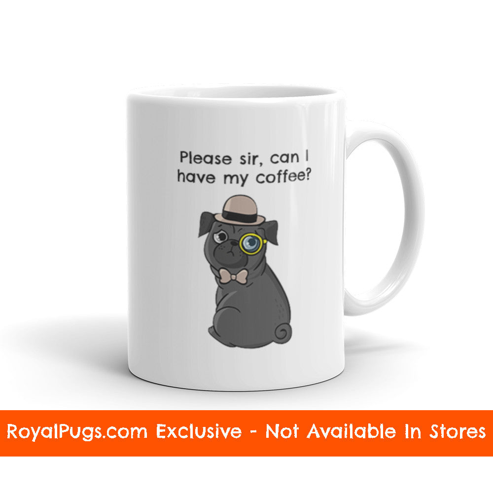 Please Sir, Can I Have My Coffee Monocle Pug Mug