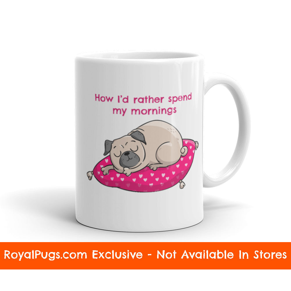How I'd Rather Spend My Mornings Pug Mug