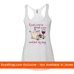 I Just Want to Drink Wine and Pet My Pug Racerback Tank Top