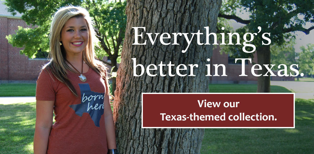 Everything's better in Texas. View our Texas-themed collection.