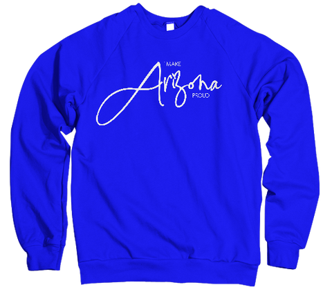 I Make Arizona Proud Sweatshirt - Blue