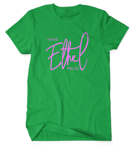 I Make Ethel Proud Tee - Green