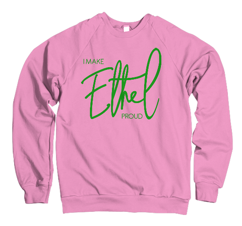 I Make Ethel Proud Sweatshirt - Pink