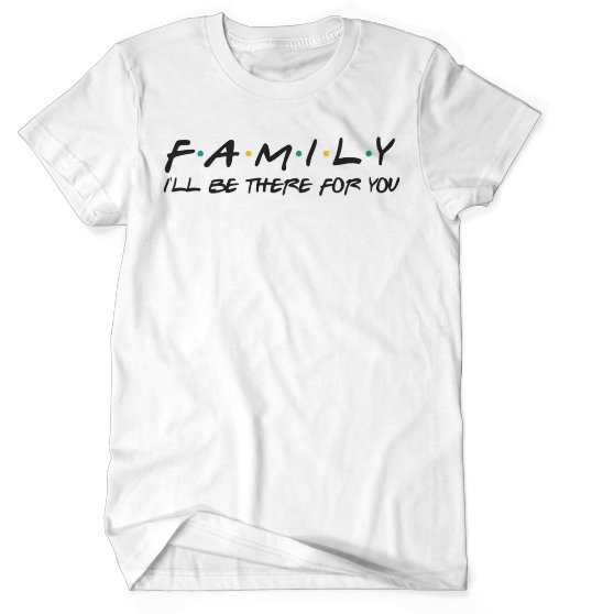 I'll Be There For You - Family