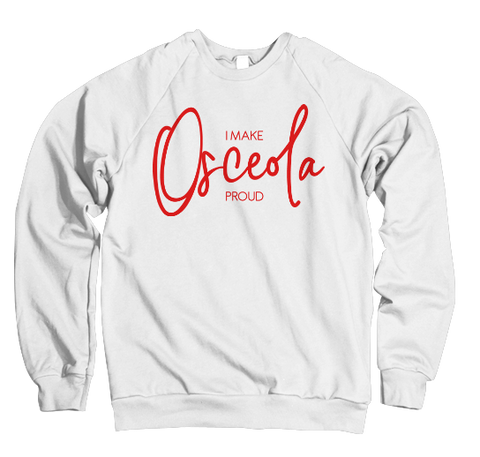I Make Osceola Proud Sweatshirt - White