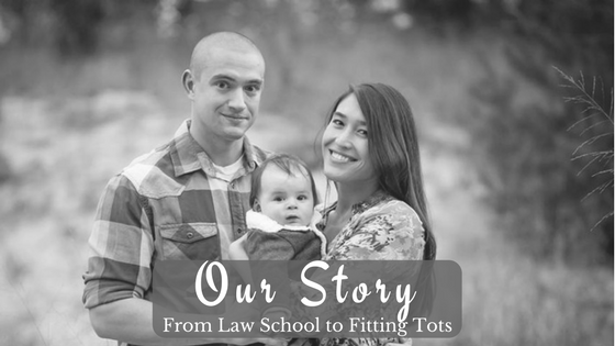Our Story:  From Law School to Fitting Tots