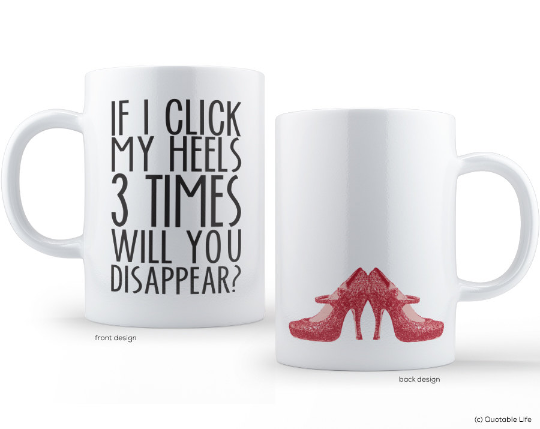 Quotable Life - If I Click My Heels Coffee Mug