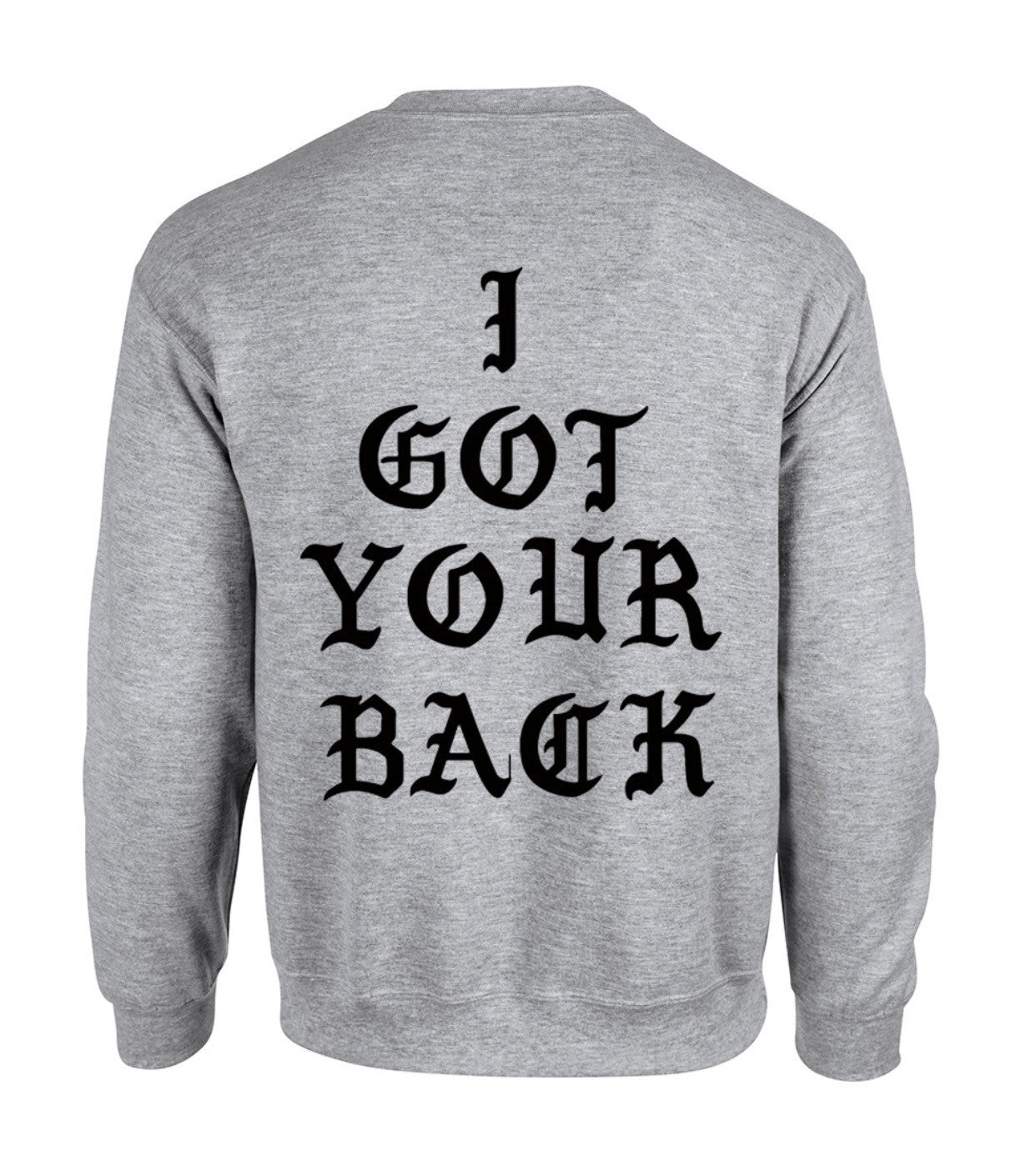 "I GOT YOUR BACK "" CREW NECK SWEATER"