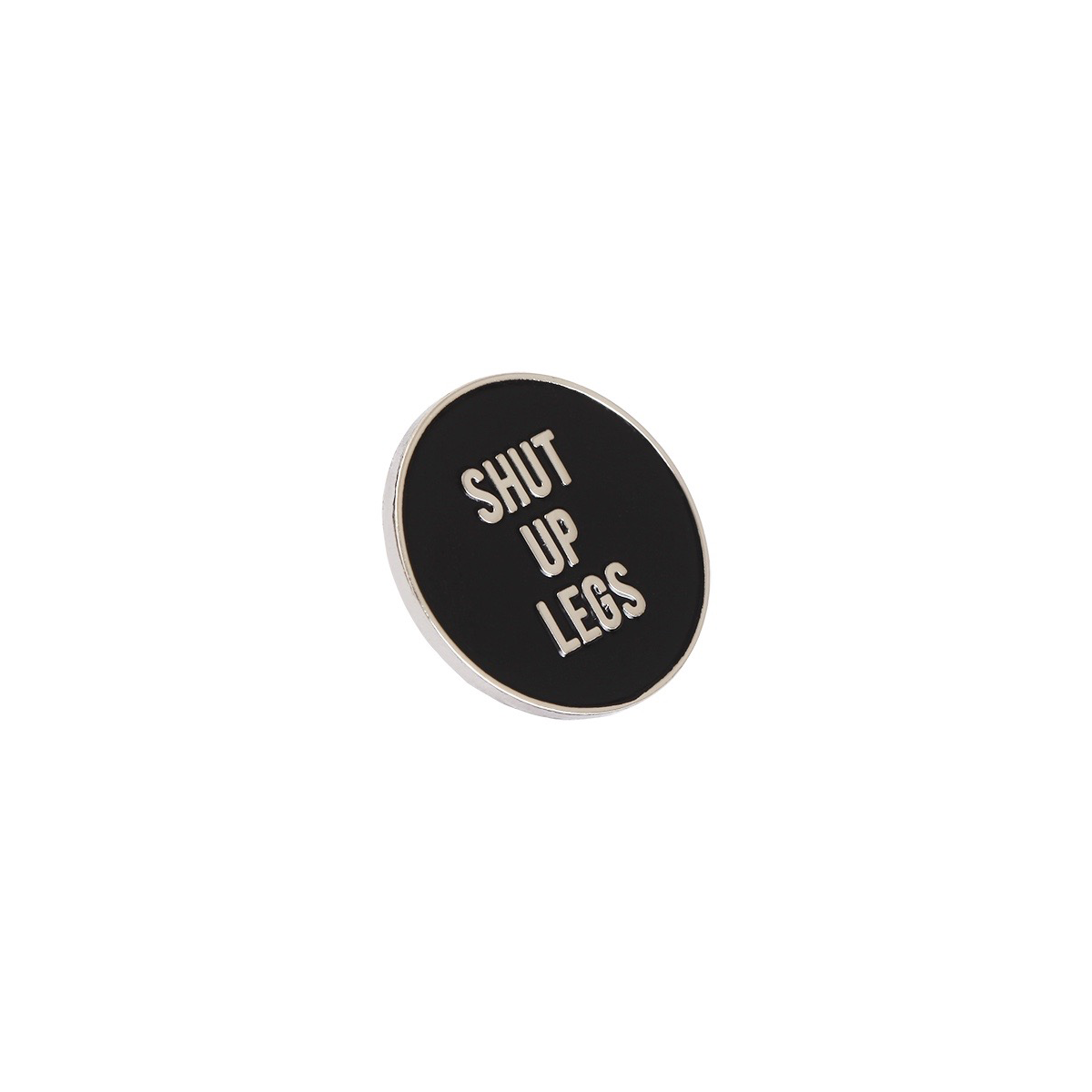 Shut Up Legs Pin
