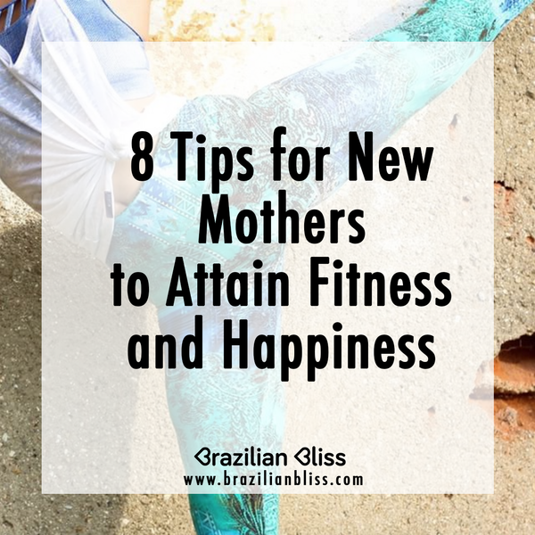 8 Tips for New Mothers to Attain Fitness and Happiness