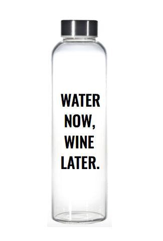 """Water now wine later"" glass water bottle"