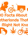 30  facts about the Netherlands you might not know.