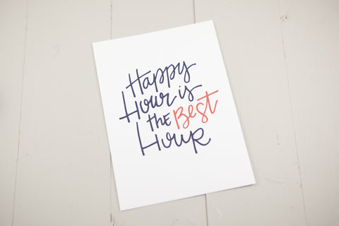 Happy Hour is the Best Hour print