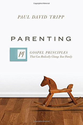 Parenting: 14 Gospel Principles That Can Radically Change Your Family