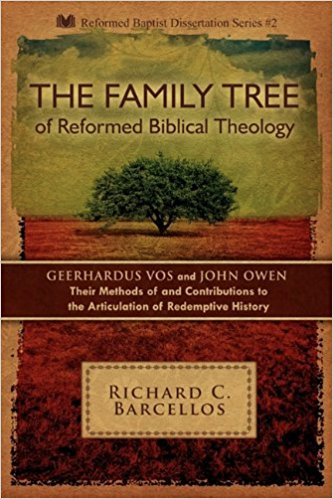 The Family Tree of Reformed Biblical Theology: Geerhardus Vos and John Owen, Their Methods of and Contributions to the Articulation of Redemptive History