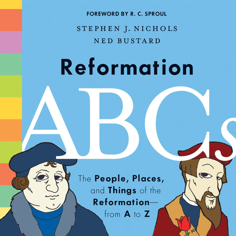 Reformation ABCs: The People, Places, and Things of the Reformation―from A to Z