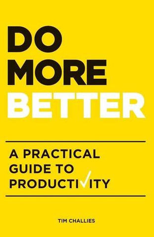 Do More Better: A Practical Guide to Productivity