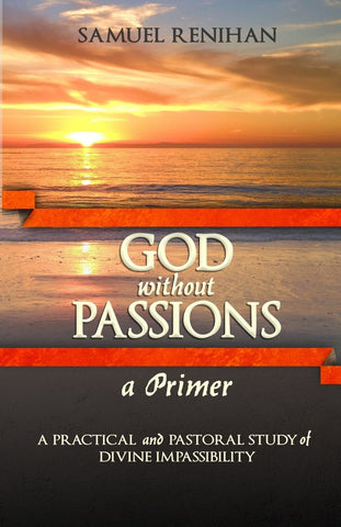 God without Passions: a Primer – A Practical and Pastoral Study of Divine Impassibility