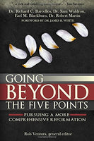 Going Beyond the Five Points: Pursuing a More Comprehensive Reformation