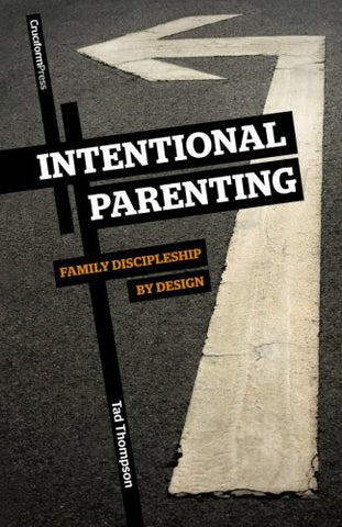 Intentional Parenting: Family Discipleship by Design