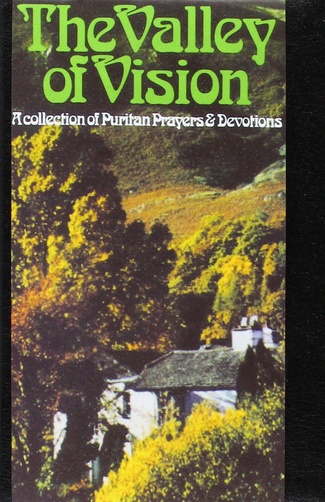 Valley of Vision: A Collection of Puritan Prayers and Devotions (Leather)