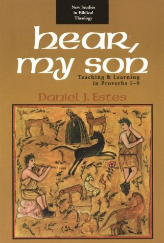 Hear, My Son: Teaching & Learning in Proverbs 1-9 (New Studies in Biblical Theology)