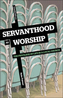 Servanthood as Worship: The Privilege of Life in a Local Church