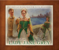 Lady Jane Grey - Christian Biographies for Young Readers