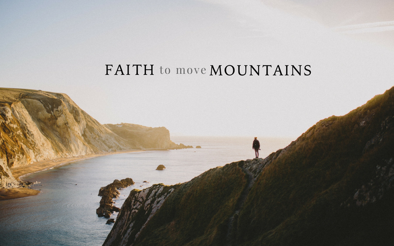 Faith to Move Mountains | June Monthly Blog