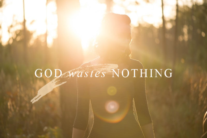 God Wastes Nothing | November Monthly Blog