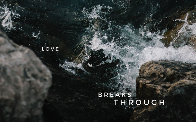 Love That Breaks Through | October Monthly Blog
