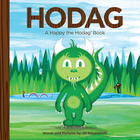 Book cover of HODAG, A Happy the Hodag Book, Words and pictures by Jill Kuczmarski. Cover illustration features Happy the Hodag front and center with a lake and forest behind him with  Big Foot, the Yeti, and Nessy in the distance.