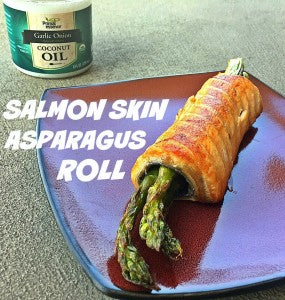Salmon skin and asparagus roll and Garlic Onion Coconut Oil