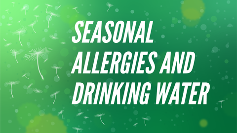 Seasonal Allergies and Drinking Water