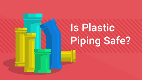 Is Plastic Piping Safe?