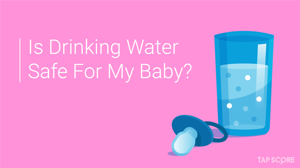 Is Drinking Water Safe For My Baby?