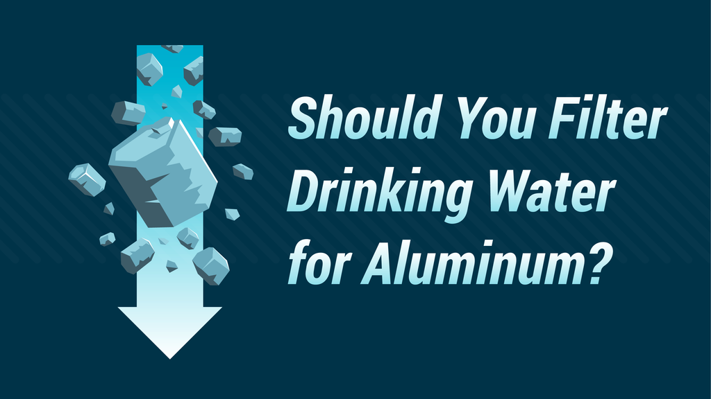 Should You Filter Drinking Water For Aluminum?
