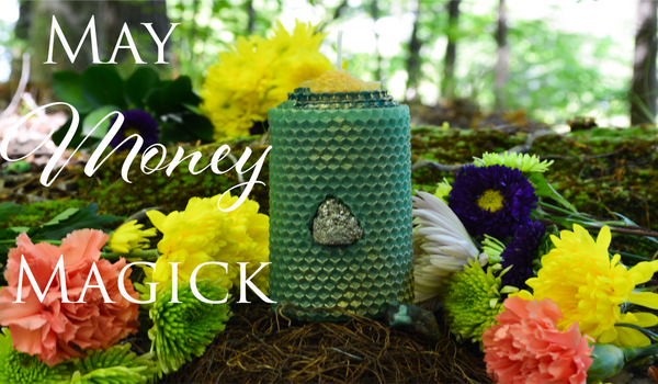 The Money Magick of May~6 Rituals to Invoke Money & Prosperity into Your Life