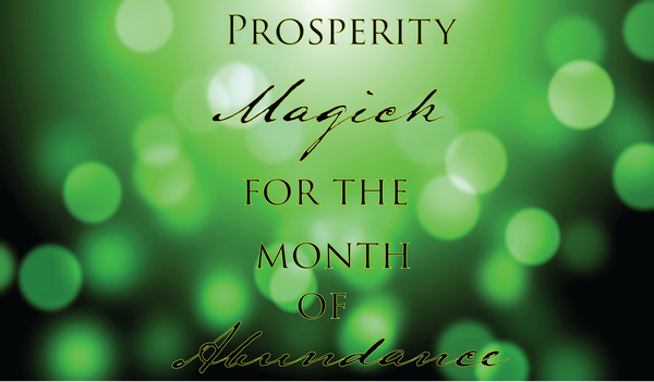 Prosperity Magick for the month of Abundance