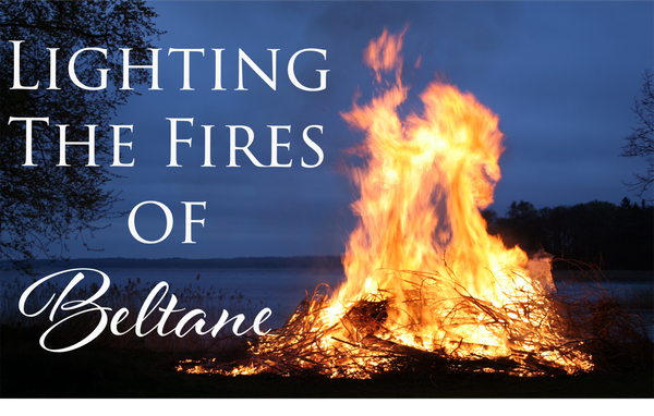 Lighting the Fires of Beltane