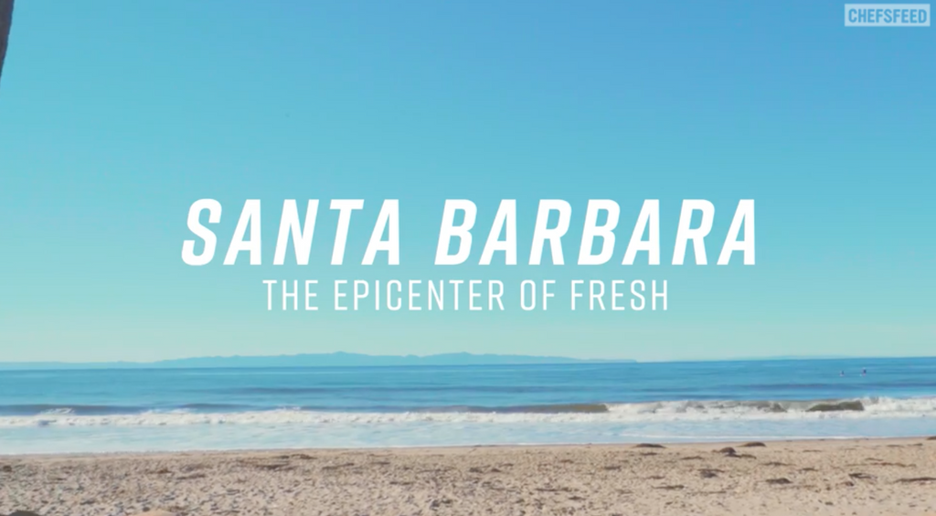 SANTA BARBARA: THE EPICENTER OF FRESH - Chefsfeed