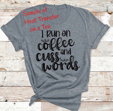 I Run on Coffee and Cuss Words HEAT TRANSFER